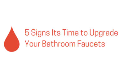 5 Signs Its Time to Upgrade Your Bathroom Faucets