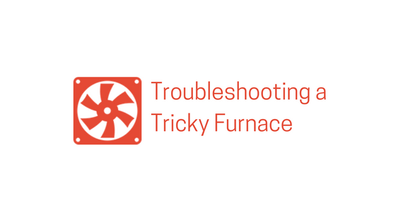 Furnace Repairs | Troubleshooting a Tricky Furnace
