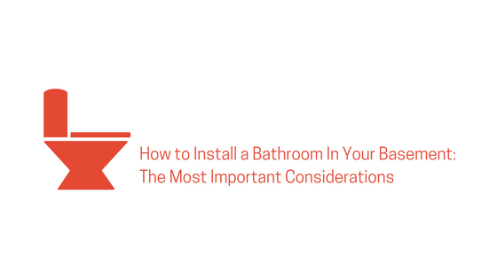 How to Install a Bathroom In Your Basement: The Most Important Considerations