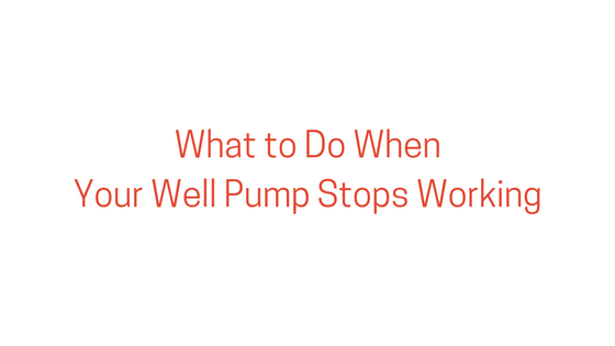 What to Do When Your Well Pump Stops Working