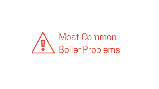 Understanding the Most Common Boiler Problems